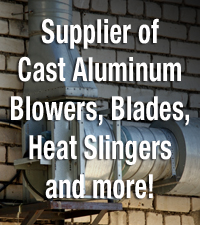 Supplier of Cast Aluminum Blowers, Blades, Heat Slingers and more!